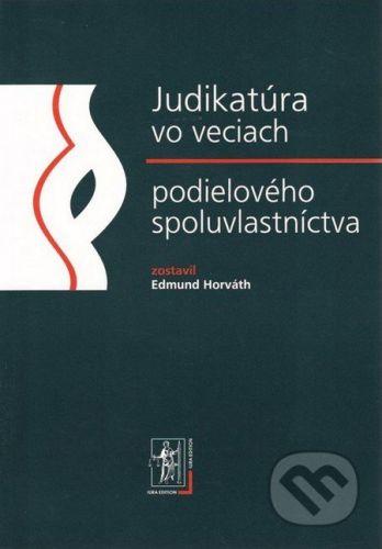 IURA EDITION Judikatúra vo veciach podielového spoluvlastníctva - Edmund Horváth cena od 0 Kč