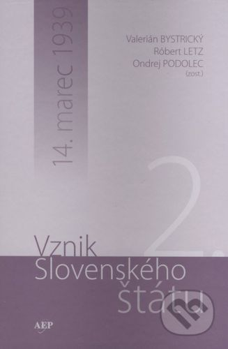 AEPress Vznik Slovenského štátu 2. - Valerián Bystrický, Róbert Letz, Ondrej Podolec cena od 393 Kč