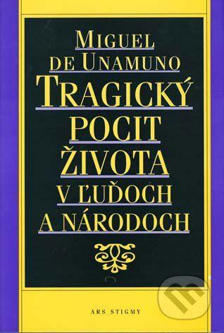 Ars Stigmy Tragický pocit života v ľuďoch a národoch - Miguel de Unamuno cena od 189 Kč
