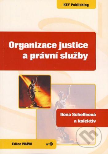 Key publishing Organizace justice a právní služby - Ilona Schelleová a kol. cena od 297 Kč