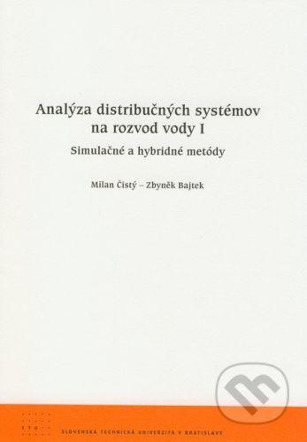 STU Analýza distribučných systémov na rozvod vody I - Milan Čistý, Zbyněk Bajtek cena od 90 Kč