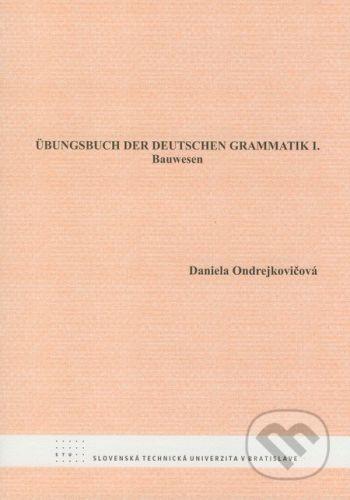 STU Übungsbuch der deutschen Grammatik I. - Daniela Ondrejkovičová cena od 144 Kč