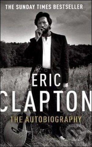 Arrow Books Eric Clapton: The Autobiography - Eric Clapton cena od 229 Kč