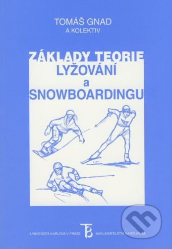 Karolinum Základy teorie lyžování a snowboardingu - Tomáš Gnad a kol. cena od 226 Kč