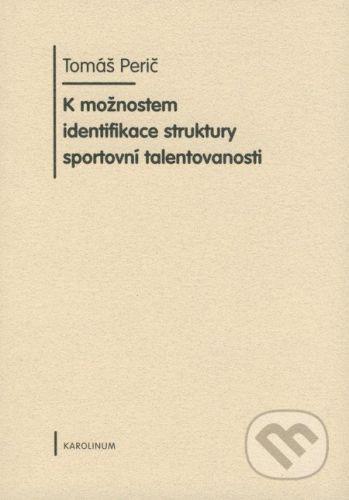 Karolinum K možnostem identifikace struktury sportovní talentovanosti - Tomáš Perič cena od 209 Kč