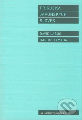Karolinum Příručka japonských sloves - David Labus, Harumi Yamada cena od 320 Kč