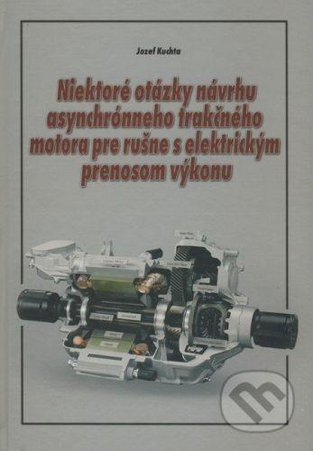 EDIS Niektoré otázky návrhu asynchrónneho trakčného motora pre rušne s elektrickým prenosom výkonu - Jozef Kuchta cena od 497 Kč