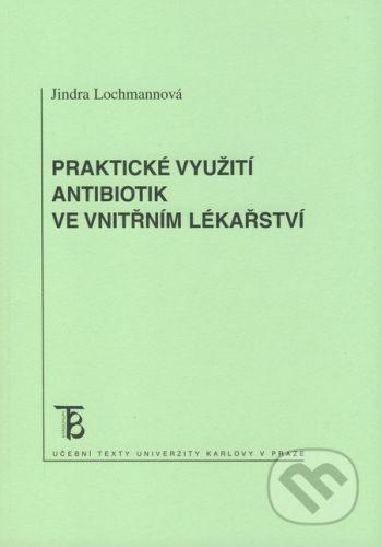 Karolinum Praktické využití antibiotik ve vnitřním lékařství - Jindra Lochmannová cena od 60 Kč