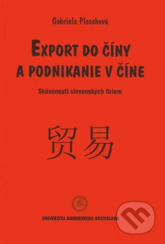 Univerzita Komenského Bratislava Export do Číny a podnikanie v Číne - Gabriela Pleschová cena od 388 Kč