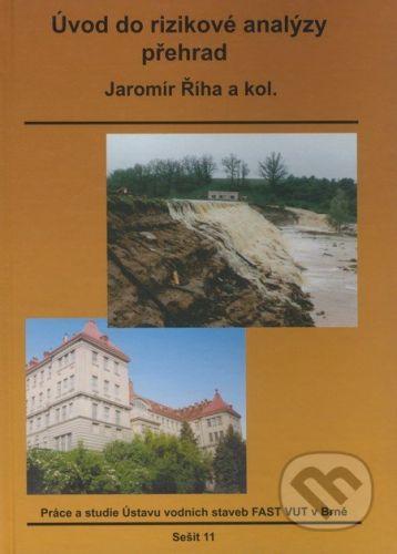 Akademické nakladatelství CERM Úvod do rizikové analýzy přehrad - Jaromír Říha a kol. cena od 250 Kč