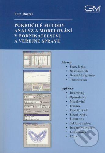 Akademické nakladatelství CERM Pokročilé metody analýz a modelování v podnikatelství a veřejné správě - Petr Dostál cena od 267 Kč
