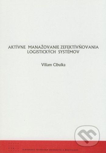 STU Aktívne manažovanie zefektívňovania logistických systémov - Viliam Cibulka cena od 149 Kč