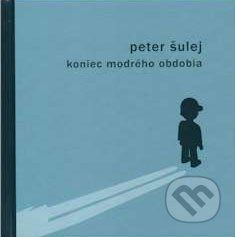 Drewo a srd Koniec modrého obdobia - Peter Šulej cena od 108 Kč