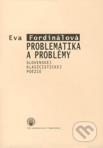 TYPI UNIVERSITATIS TYRNAVIENSIS Problematika a problémy slovenskej klasicistickej poézie - Eva Fordinálová cena od 199 Kč