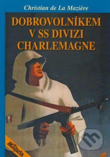 Christian de La Maziere: Dobrovolníkem v SS divizi Charlemagne cena od 200 Kč