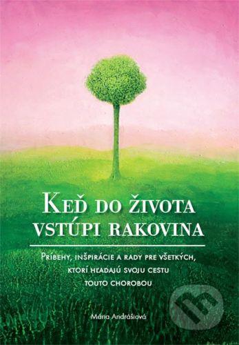 vydavateľ neuvedený Keď do života vstúpi rakovina - Mária Andrášiová cena od 297 Kč