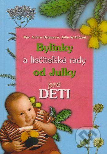 Ľubica Hybenová, Júlia Strkáčová: Bylinky a liečiteľské rady od Julky pre deti cena od 281 Kč