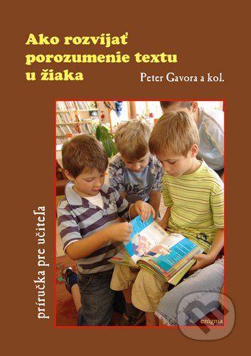 Enigma Ako rozvíjať porozumenie textu u žiaka - Peter Gavora a kol. cena od 94 Kč