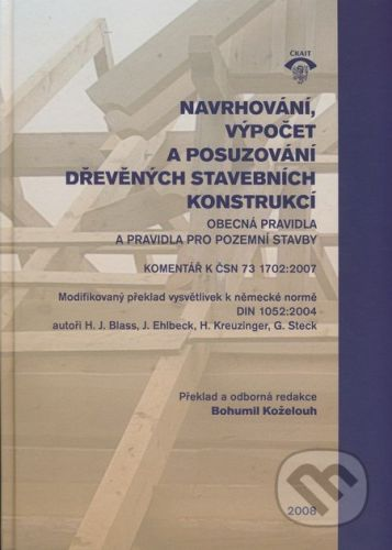 Informační centrum ČKAIT Navrhování, výpočet a posuzování dřevěných stavebních konstrukcí - H.J. Blass, J. Ehlbeck, H. Kreuzinger, G. Steck cena od 499 Kč