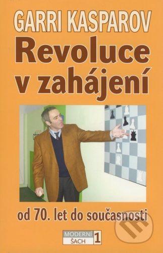 ŠACHinfo Revoluce v zahájení od 70. let do současnosti - Garri Kasparov cena od 459 Kč