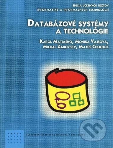 STU Databázové systémy a technológie - Karol Matiaško, Monika Vajsová, Michal Zábovský, Matúš Chochlík cena od 341 Kč