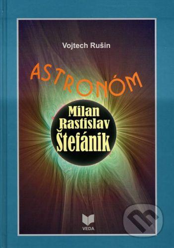 VEDA Astronóm Milan Rastislav Štefánik - Vojtech Rušin cena od 150 Kč