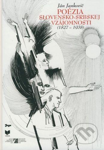 Juga Poézia slovensko-srbskej vzájomnosti (1827-1938) - Ján Jankovič cena od 244 Kč