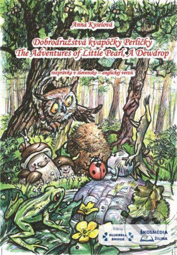 Školmédia Dobrodružstvá kvapôčky Perličky (The Adventures of Little Pearl, A Dewdrop) - Anna Kyselová cena od 70 Kč