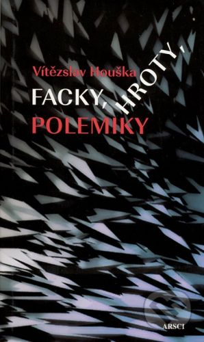 ARSCI Facky, hroty, polemiky - Vítězslav Houška cena od 211 Kč