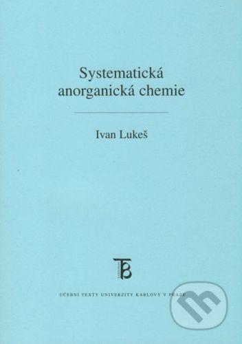 Ivan Lukeš: Systematická anorganická chemie cena od 221 Kč
