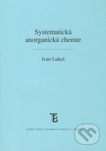 Karolinum Systematická anorganická chemie - Ivan Lukeš cena od 234 Kč