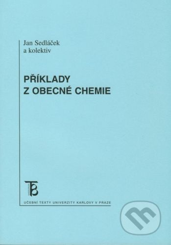Karolinum Příklady z obecné chemie - Jan Sedláček a kol. cena od 53 Kč