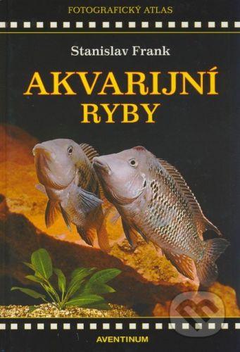 Aventinum Akvarijní ryby - Stanislav Frank cena od 305 Kč