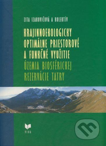 VEDA Krajinnoekologicky optimálne priestorové a funkčné využitie územia Biosférickej rezervácie Tatry - Zita Izakovičová a kol. cena od 335 Kč
