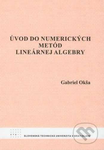 STU Úvod do numerických metód lineárnej algebry - Gabriel Okša cena od 103 Kč