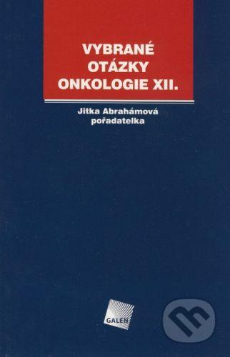Galén Vybrané otázky - Onkologie XII. - Jitka Abrahámová cena od 100 Kč