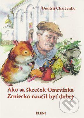 Dmitrij Charčenko: Ako sa škrečok Omrvinka Zrniečko naučil byť dobrý cena od 38 Kč