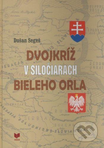 VEDA Dvojkríž v siločiarach Bieleho orla - Dušan Segeš cena od 349 Kč