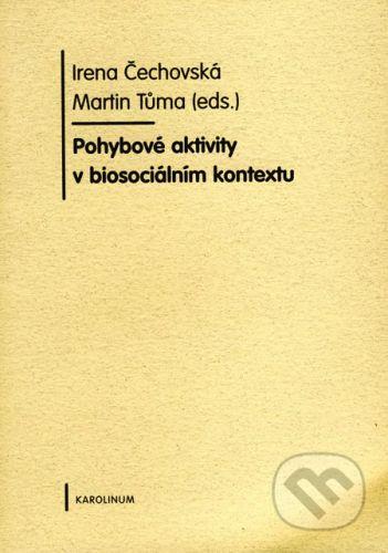 Karolinum Pohybové aktivity v biosociálním kontextu - Irena Čechovská, Martin Tůma cena od 241 Kč