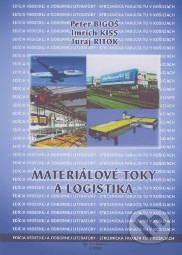 Technická univerzita v Košiciach Materiálové toky a logistika - Peter Bigoš, Imrich Kiss, Juraj Ritók cena od 213 Kč