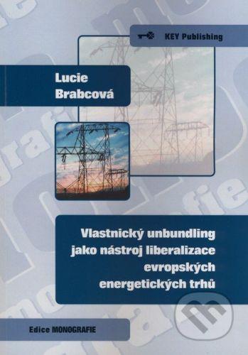 Key publishing Vlastnický unbundling jako nástroj liberalizace evropských energetických trhů - Lucie Brabcová cena od 139 Kč