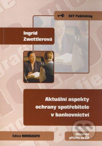 Key publishing Aktuální aspekty ochrany spotřebitele v bankovnictví - Ingrid Zwettlerová cena od 210 Kč