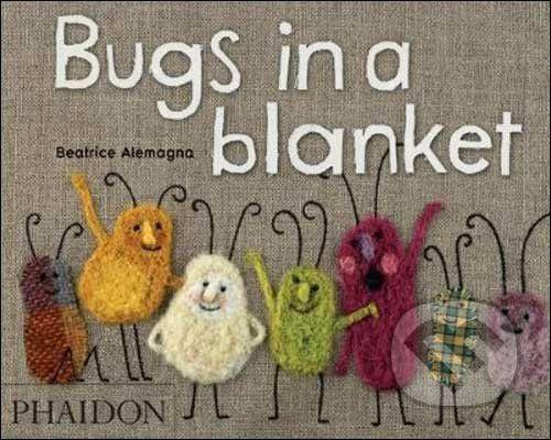 Phaidon Bugs in a blanket - Beatrice Alemagna cena od 205 Kč