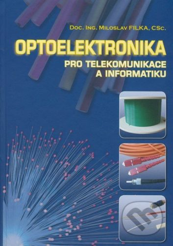 Doc. Ing. Miloslav Filka Optoelektronika pro telekomunikace a informatiku - Miloslav Filka cena od 678 Kč
