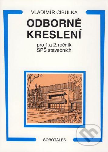 Sobotáles Odborné kreslení pro 1. a 2. ročník SPŠ stavebních - Vladimír Cibulka cena od 267 Kč