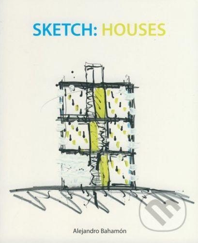 Loft Publications Sketch: Houses - Alejandro Bahamón cena od 69 Kč