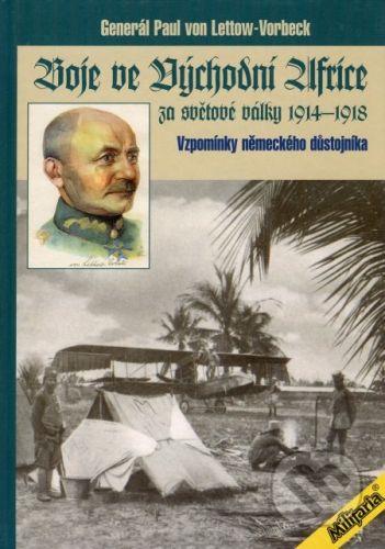 Generál Paul von Lettow-Vorbeck: Boje ve Východní Africe za světové války 1914-1918 cena od 0 Kč