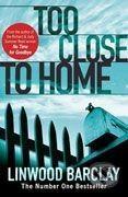 Linwood Barclay: Too Close to Home cena od 207 Kč