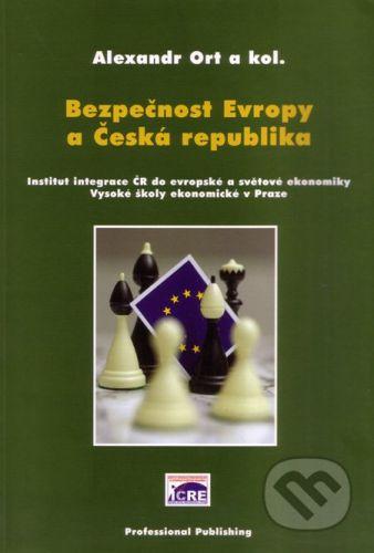 Professional Publishing Bezpečnost Evropy a Česká republika - Alexandr Ort a kol. cena od 252 Kč