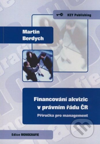 Key publishing Financování akvizic v právním řádu ČR - Martin Berdych cena od 307 Kč